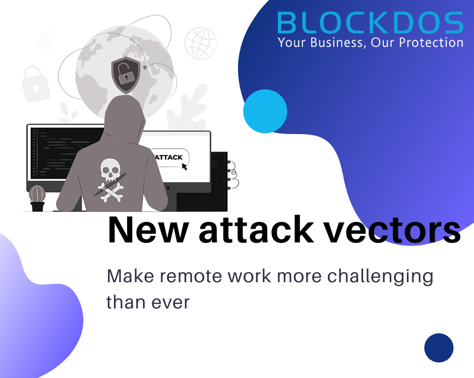 New attack vectors make remote work more challenging than ever